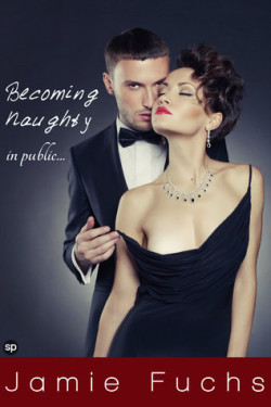 Becoming Naughty In Public: Complete Series, Jamie Fuchs
