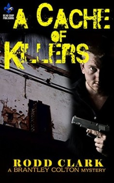 A Cache of Killers: A Brantley Colton Mystery (The Brantley Colton Mysteries Book 2), Rodd Clark