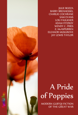 A Pride of Poppies,  Julie Bozza, Barry Brennessel, Charlie Cochrane,  Sam Evans, Lou Faulkner, Adam Fitzroy, Wendy C Fries, Z McAspurren, Eleanor Musgrove, Jay Lewis Taylor