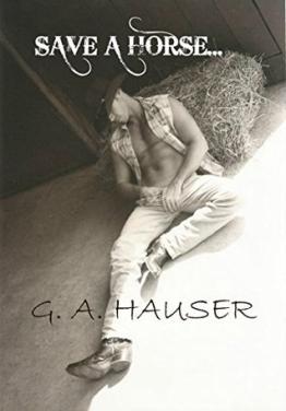Save a Horse, G.A. Hauser