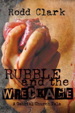 Rubble and the Wreckage (A Gabriel Church Tale #1), Rodd Clark