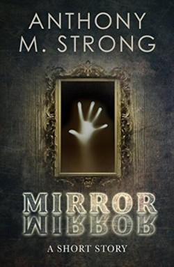 Mirror Mirror, Anthony M. Strong