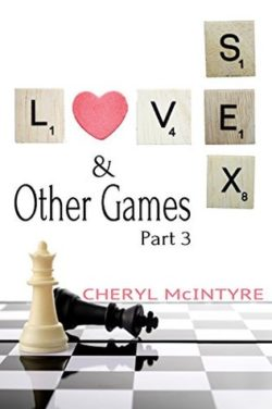 Love Sex & Other Games Part 3 by Cheryl McIntyre
