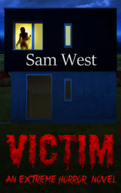 Victim: An Extreme Horror Novel, Sam West